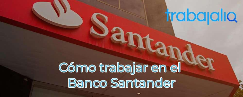 Cómo trabajar en el Banco Santander
