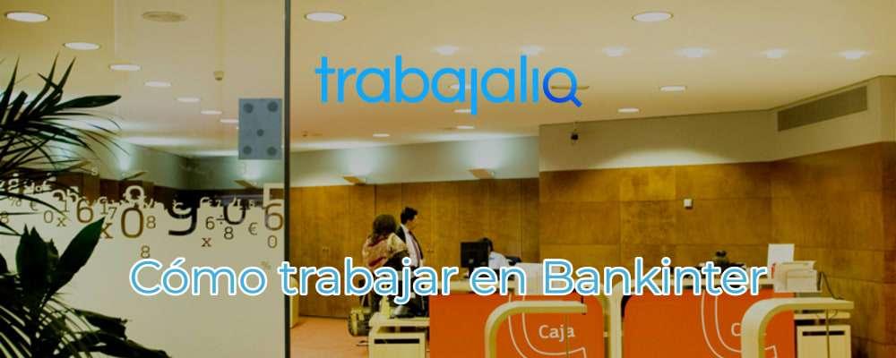 Cómo trabajar y obtener un empleo en Bankinter
