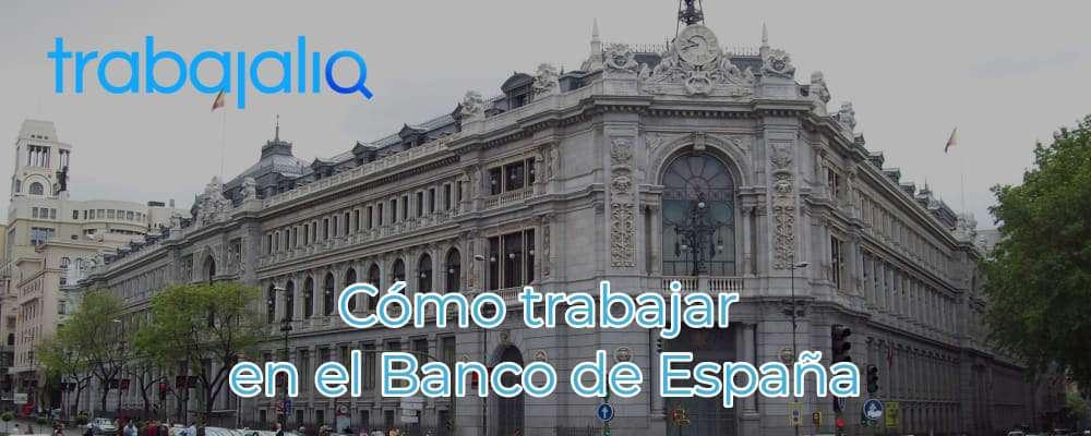 Cómo trabajar en el Banco de España