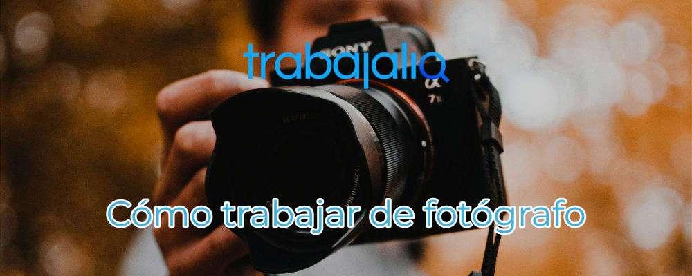 Cómo trabajar de fotógrafo