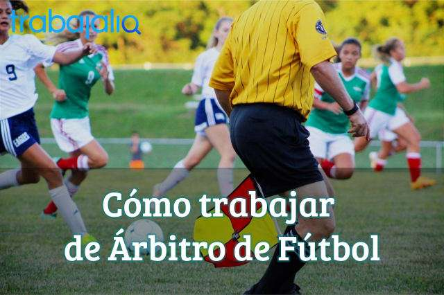 Cómo trabajar de Árbitro de Fútbol
