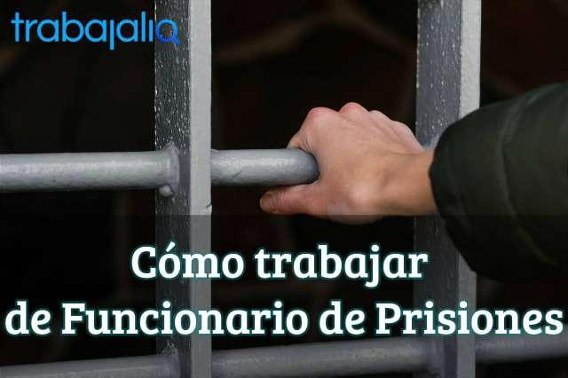 Cómo trabajar de Funcionario de prisiones