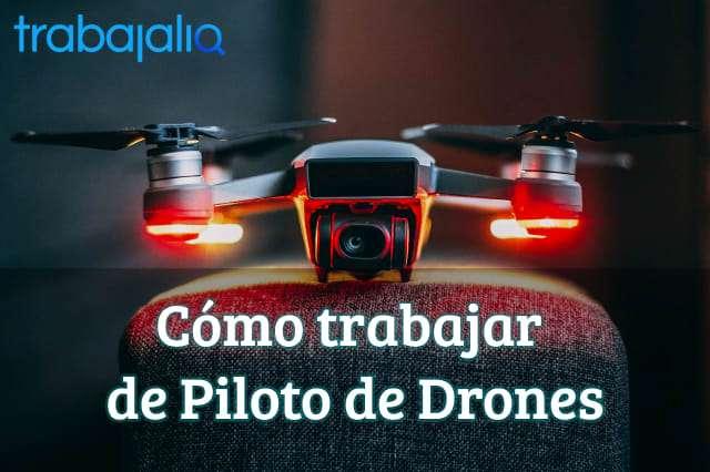 Cómo trabajar de Piloto de Drones