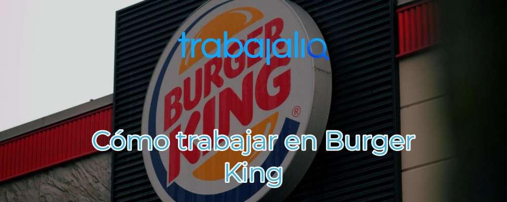 Cómo trabajar en Burger King